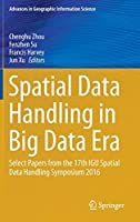 Spatial Data Handling in Big Data Era: Select Papers from the 17th IGU Spatial Data Handling Symposium 2016 (Advances in Geographic Information Science)