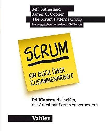 Scrum - ein Buch über Zusammenarbeit: 94 Muster, die helfen, die Arbeit mit Scrum zu verbessern