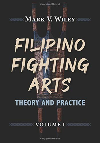 Filipino Fighting Arts: Theory and Practice: 1