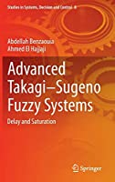 Advanced Takagi‒Sugeno Fuzzy Systems: Delay and Saturation (Studies in Systems, Decision and Control)