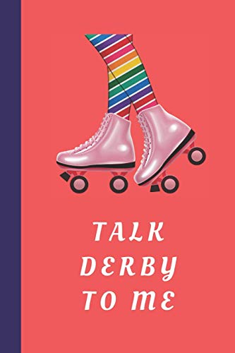 Talk Derby To Me: Blank Lined Notebook Journal: Great Gift For Roller Derby Adult Players, Girls & Women (Roller Derby Notebook, Band 7)