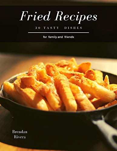 Fried Recipes: 30 tasty dishes