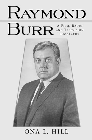 Compare Textbook Prices for Raymond Burr: A Film, Radio and Television Biography McFarland Classics S  ISBN 9780786408337 by Hill, Ona L