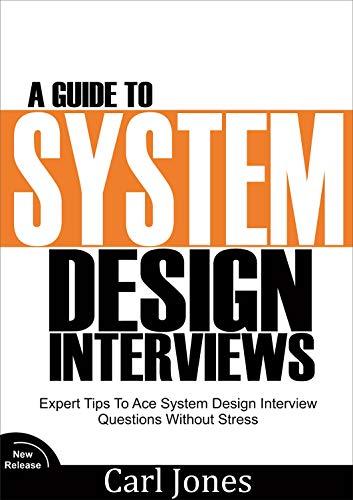 A Guide to System Design Interviews : Expert Tips for Acing System Design Interview Questions without Stress