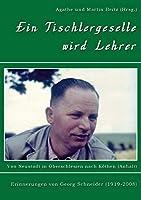 Ein Tischlergeselle wird Lehrer: Von Neustadt in Oberschlesien nach Koethen (Anhalt)