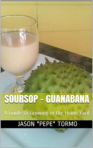 Soursop – Guanabana  : A Guide to Growing in the Home Yard (English Edition)