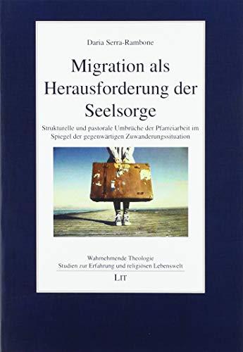 Migration als Herausforderung der Seelsorge: Strukturelle und pastorale Umbrüche der Pfarreiarbeit im Spiegel der gegenwärtigen Zuwanderungssituation