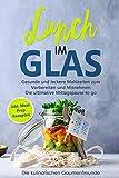 Lunch im Glas: Gesunde und leckere Mahlzeiten zum Vorbereiten und Mitnehmen! Die ultimative...