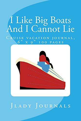 "I Like Big Boats And I Cannot Lie: Cruise vacation journal, 6"" x 9"" 100 pages"