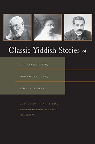Classic Yiddish Stories of S. Y. Abramovitsh, Sholem Aleichem, and I. L. Peretz (Judaic Traditions in Literature, Music,
