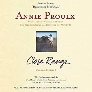 Close Range     Wyoming Stories (Selected Unabridged Stories)              By:                                                                                                                                 Annie Proulx                               Narrated by:                                                                                                                                 Frances Fisher,                                                                                        Bruce Greenwood,                                                                                        Campbell Scott                      Length: 5 hrs and 33 mins     145 ratings     Overall 4.1