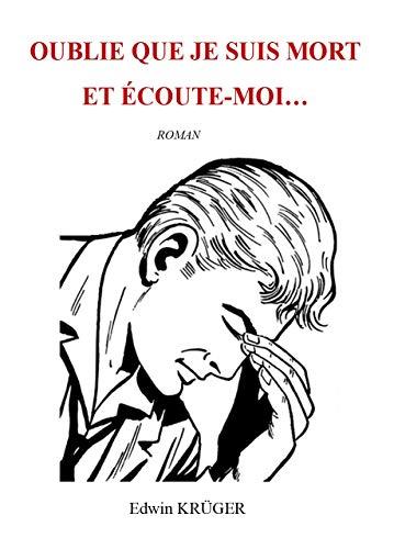 Couverture du livre OUBLIE QUE JE SUIS MORT ET ÉCOUTE-MOI…