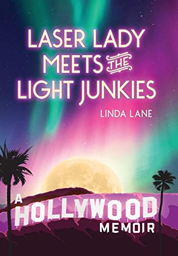 Laser Lady Meets the Light Junkies: A Hollywood Memoir