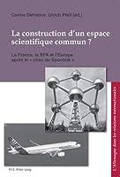 La Construction D'un Espace Scienti?que Commun ?: La France, La Rfa Et L'europe Après Le Choc Du Spoutnik (L'Allemagne Dans Les Relations Internationales / Deutschland)