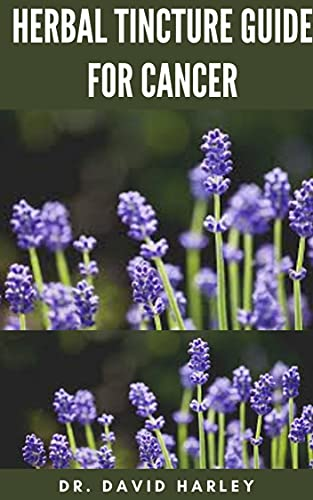 HERBAL TINCTURE GUIDE FOR CANCER: Step By Step Guide To Making Herbs For Treating, Preventing And Healing From cancer (English Edition)
