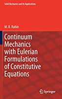 Continuum Mechanics with Eulerian Formulations of Constitutive Equations (Solid Mechanics and Its Applications, 265)