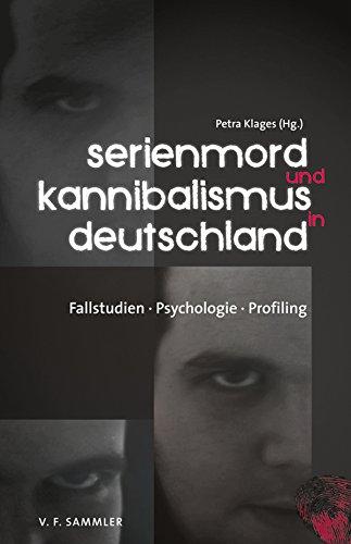 Serienmord und Kannibalismus in Deutschland: Fallstudien, Psychologie, Profiling