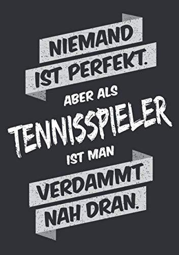 Niemand ist perfekt, aber als Tennisspieler ist man verdammt nah dran: Notizbuch im Format A5, Notizheft als lustiges Geschenk zum Geburtstag oder zu ... Freund oder Kollegen mit dem Hobby Tennis
