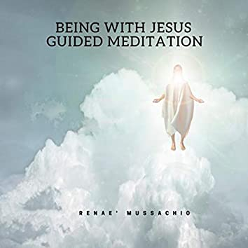 Being with Jesus Guided Meditation
