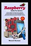 RASPBERRY PI 4 GUIDE FOR SENIORS. YOUR COMPLETE PRACTICAL MANUAL TO MASTERING THE NEW RASPBERRY PI 4 WITH DIY PROJECTS, PLUS TIPS AND TRICKS
