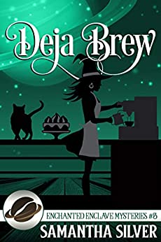 Deja Brew (Enchanted Enclave Mysteries Book 5) by [Samantha Silver]