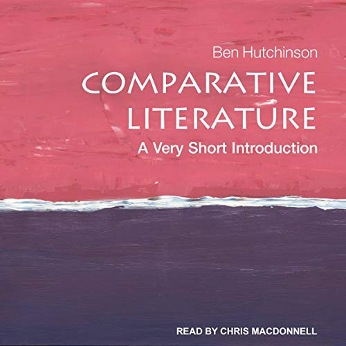 Comparative Literature     A Very Short Introduction              By:                                                                                                                                 Ben Hutchinson                               Narrated by:                                                                                                                                 Chris MacDonnell                      Length: 4 hrs and 56 mins     3 ratings     Overall 4.7