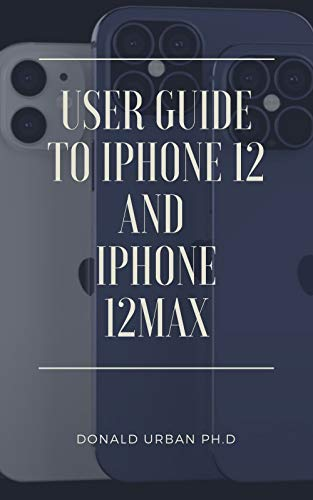 USER GUIDE TO IPHONE 12 AND IPHOPNE 12MAX (English Edition)