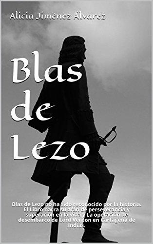 Blas de Lezo: Blas de Lezo no ha sido reconocido por la historia. El Libro narra su afán de perseverancia y superación en la vida y La operación de desembarco de Lord Vernon en Cartagena de Indias