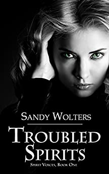Troubled Spirits (Spirit Voices Book 1) by [Sandy Wolters]