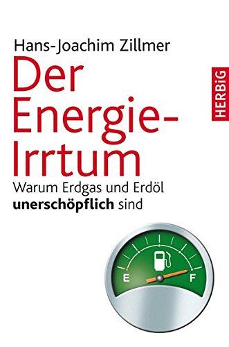 Der Energie-Irrtum: Warum Erdgas und Erdöl unerschöpflich sind