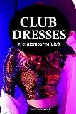 Club Dresses: Fashion Journal Club