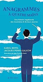 Anagrammes à quatre mains - Une histoire vagabonde des musiciens et de leurs oeuvres de Jacques Perry-Salkow