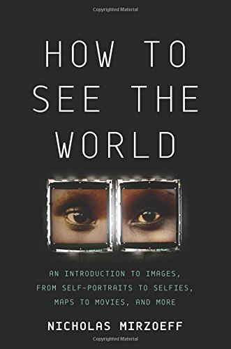 Compare Textbook Prices for How to See the World: An Introduction to Images, from Self-Portraits to Selfies, Maps to Movies, and More Illustrated Edition ISBN 9780465096008 by Mirzoeff, Nicholas