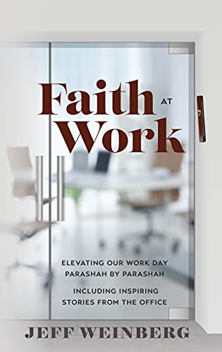 Faith at Work; Elevating our Work Day Parashah by Parashah Including Inspiring Stories from the Office
