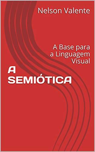 A SEMIÓTICA: A Base para a Linguagem Visual