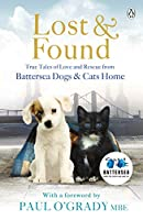 The Lost and Found True Tales of Love and Rescue: Battersea Dogs And Cats Home