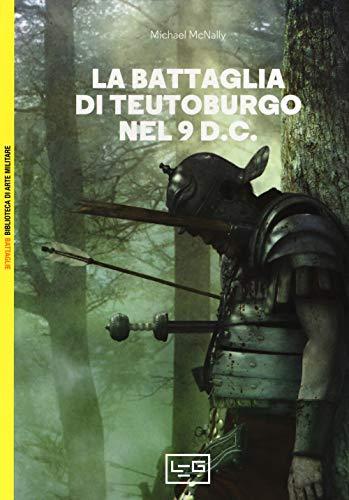 La battaglia di Teutoburgo nel 9 d.C. La fine di Varo e delle sue legioni