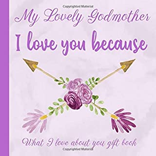 My Lovely Godmother I Love You Because What I love About You Gift Book: Prompted Fill-in the Blank Personalized Journal | 25 Reasons Why I Love You | ... Present Idea (I Wrote a Book About You)