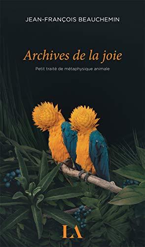 Archives de la Joie. Petit Traite de Metaphysique Animale