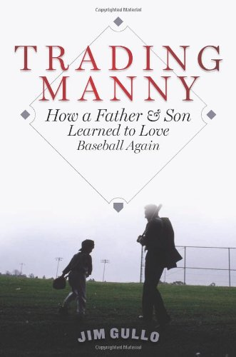 Image of Trading Manny: How a Father and Son Learned to Love Baseball Again