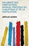 Salubrité des habitations. Manuel pratique du chauffage et de la ventilation (French Edition)