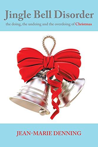 Jingle Bell Disorder: The Doing, the Undoing and the Overdoing of Christmas (English Edition)