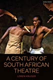 A Century of South African Theatre (Cultural Histories of Theatre and Performance) - Professor Loren Kruger
