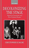Decolonizing the Stage: Theatrical Syncretism and Post-Colonial Drama by Christopher B. Balme(1999-05-20)