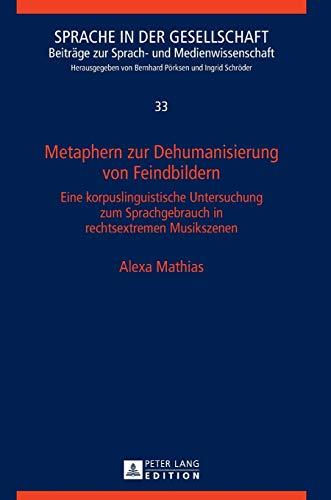 Metaphern zur Dehumanisierung von Feindbildern: Eine korpuslinguistische Untersuchung zum Sprachgebrauch in rechtsextremen Musikszenen (Sprache in der ... zur Sprach- und Medienwissenschaft, Band 33)