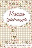 Mamas Geheimrezepte Notizbuch für Rezepte 120 Seiten: Rezeptbuch zum Sammeln und Aufschreiben