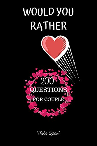 Would You Rather. 200 Questions For Couple: Cute, Thought Provoking and Funny Questions and Conversation Icebreaker for Couples. Hot and Sexy Edition ... You Are!For Dating and Married Couples