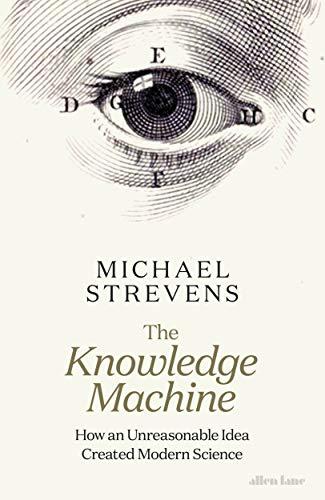 The Knowledge Machine: How an Unreasonable Idea Created Modern Science