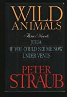 Wild Animals: Three Novels : Julia, If You Could See Me Now, Under Venus 0399130136 Book Cover