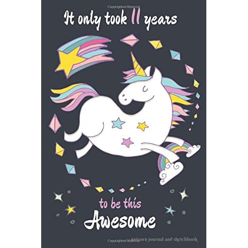 It Only Took 11 Years to be this Awesome Unicorn Journal and Sketchbook: Funny Unicorn Journal for 11 Year Old Girls, Lined and Blank Pages with ... Quotes for a 11 Year Old Girl Birthday Gift